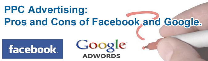 The Pros and Cons of using Facebook and Google PPC Advertising Networks.