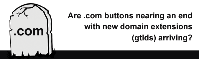 .com buttons die on vine with the release of new domain name extensions