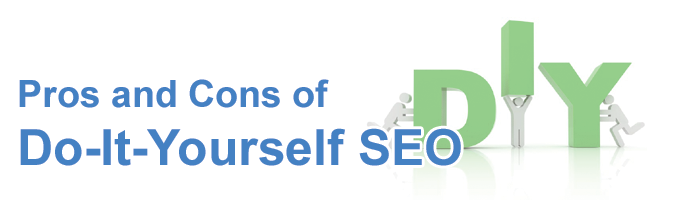 Pros and Cons of Do-It-Yourself Search Engine Optimization.